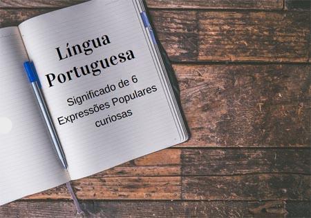 Língua Portuguesa: significado de 6 Expressões Populares curiosas