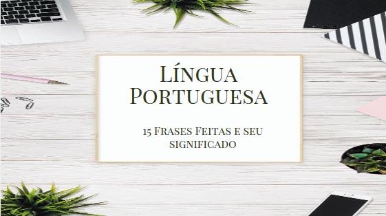 Língua Portuguesa: 15 frases feitas e seu significado